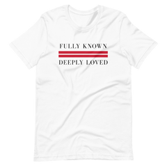 Fully Known Deeply Loved Short-Sleeve Unisex T-Shirt