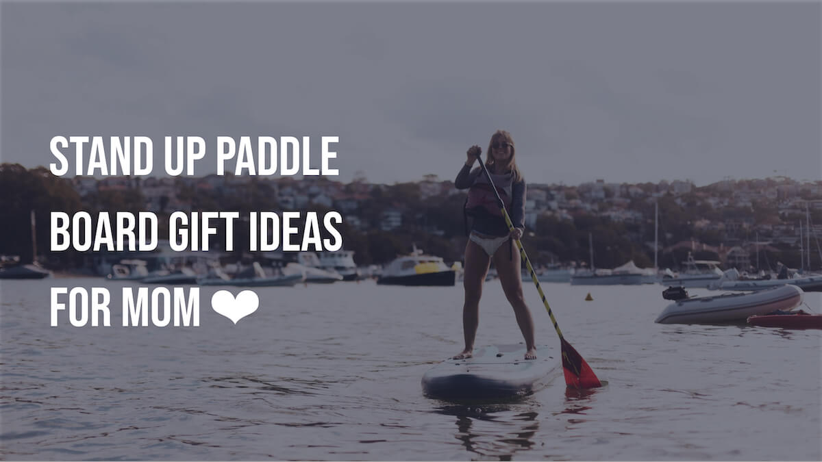 Stand Up Paddle Board Gift Ideas for Mom