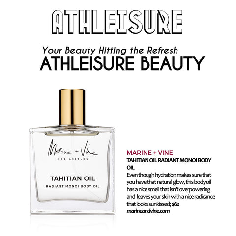 ATHLEISURE:  Your Beauty Hitting the Refresh | Marine and Vine | Tahitian Oil
