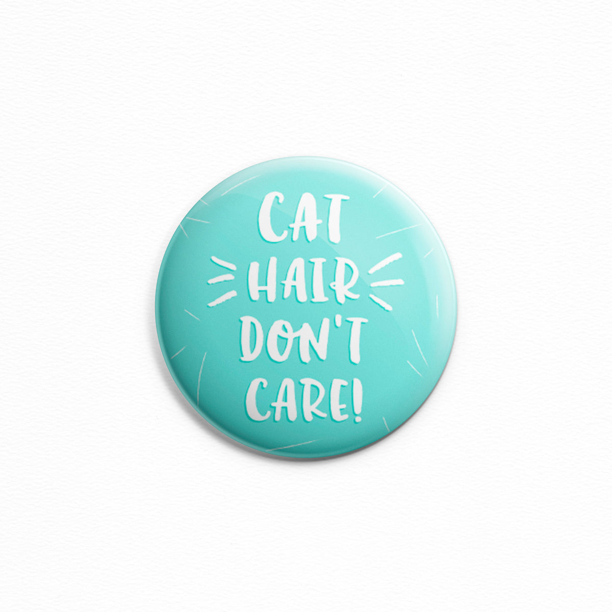 Cat Hair Don't Care - Button or magnet with typography.
