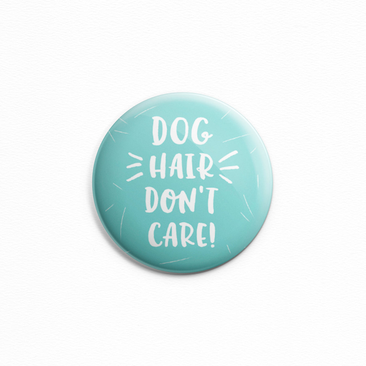 Dog Hair Don't Care - Button or magnet for dog lovers by My Cat Is People.