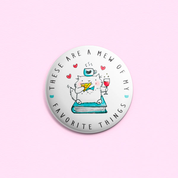 These Are A Mew Of My Favorite Things - Button or magnet with an illustration of a cat drinking wine while eating pizza and sitting on a book. There's coffee, too!
