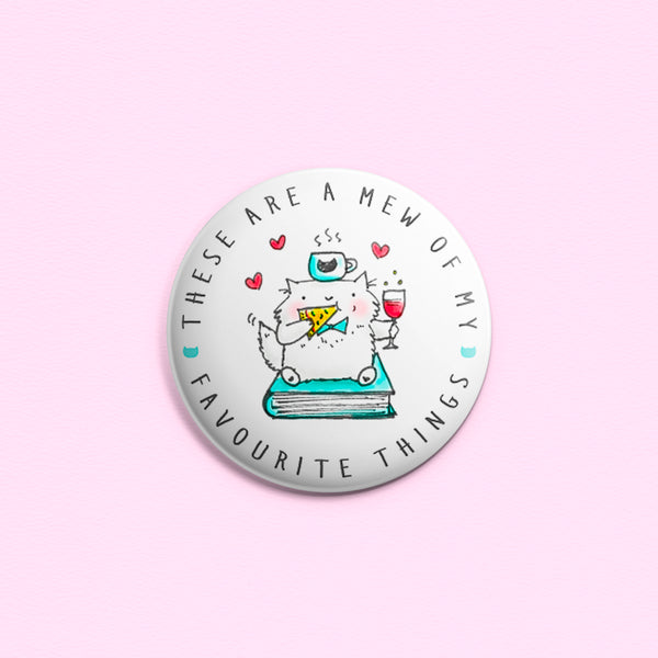 These Are A Mew Of My Favourite Things - Button or magnet with an illustration of a cat drinking wine while eating pizza and sitting on a book. There's coffee, too!