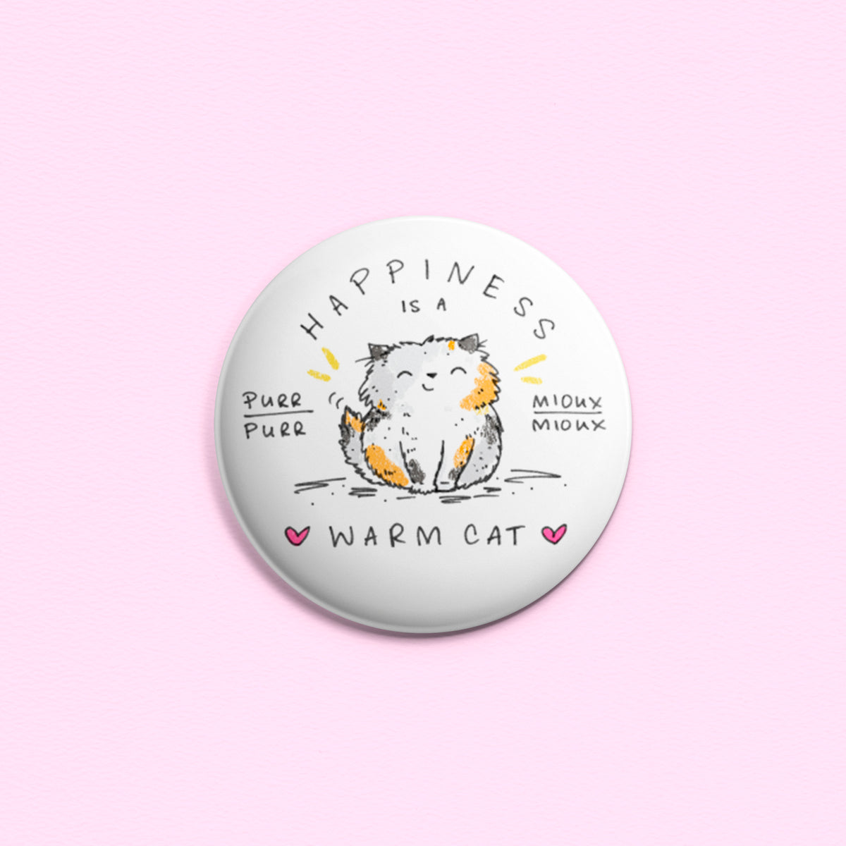 Happiness Is A Warm Cat - Button or magnet with a drawing of a happy calico cat.