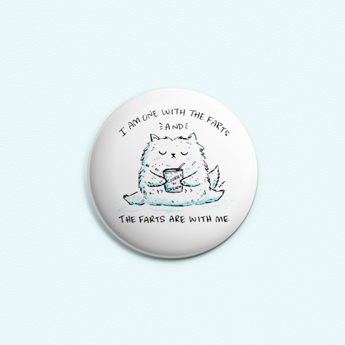 I Am One With The Farts And The Farts Are With Me - Button or magnet with a drawing of a cat eating ice cream and farting. Lactose intolerant.