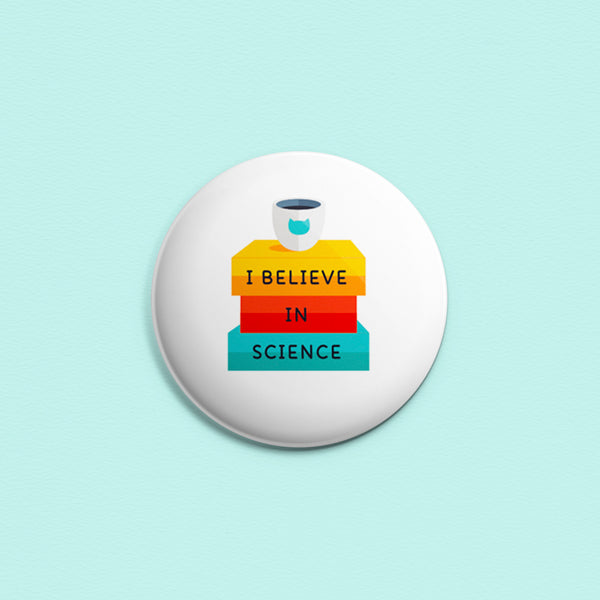 I Believe In Science ~ Button or Magnet