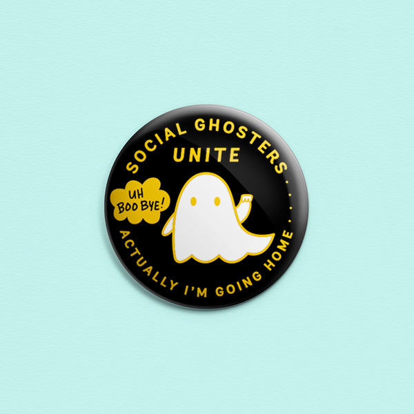 Social Ghosters Unite! Actually, I'm Going Home... ~ Button or Magnet