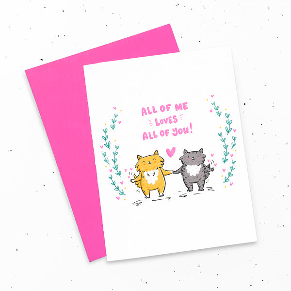 All of me loves all of you! That includes all of my farts and all of your farts! ~ Very romantic greeting card my My Cat Is People.