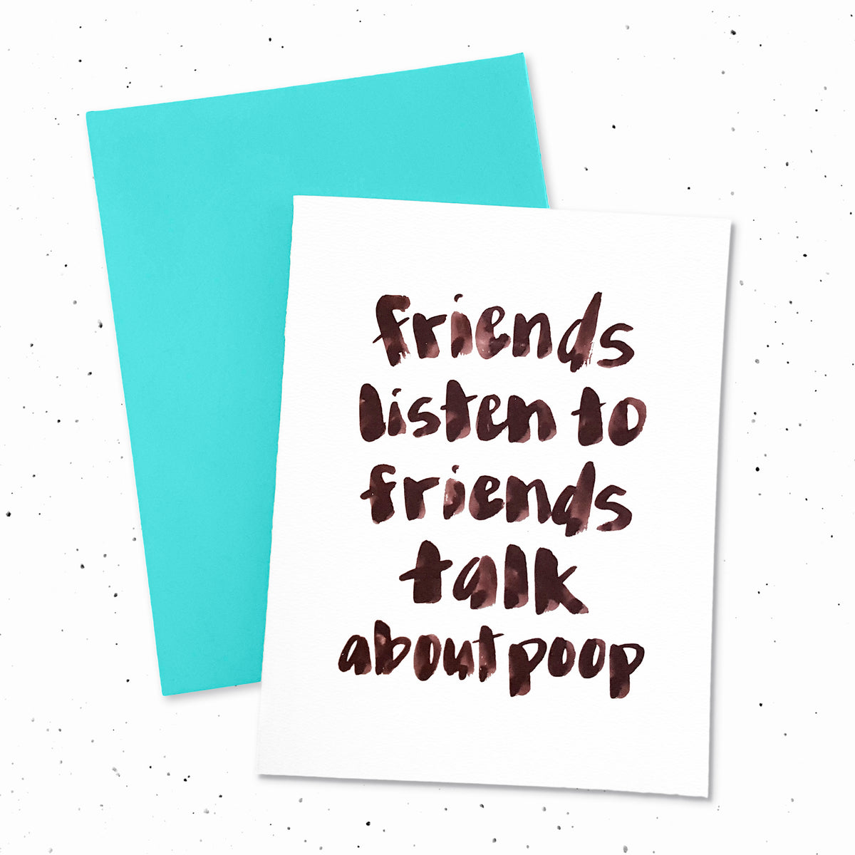 Friends Listen To Friends Talk About Poop - Card with brush lettering typography. Only for the best for friends.