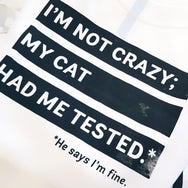 I'm Not Crazy; My Cat Had Me Tested. He says I'm Fine. ~ Adult Unisex Muscle Tank