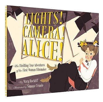 Lights! Camera! Alice! The Thrilling True Adventures of the First Woman Filmmaker