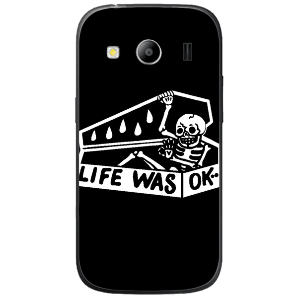 Phone Case Life Was Ok SAMSUNG Galaxy Ace 4 Style