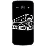 Phone Case Life Was Ok SAMSUNG Galaxy Core Plus Trend 3