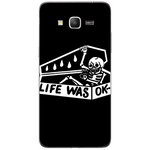 Phone Case Life Was Ok SAMSUNG Galaxy Grand Prime
