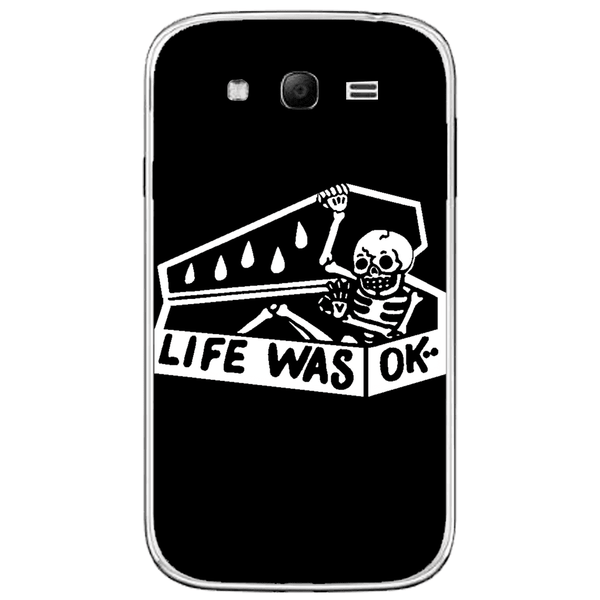 Phone Case Life Was Ok SAMSUNG Galaxy Grand