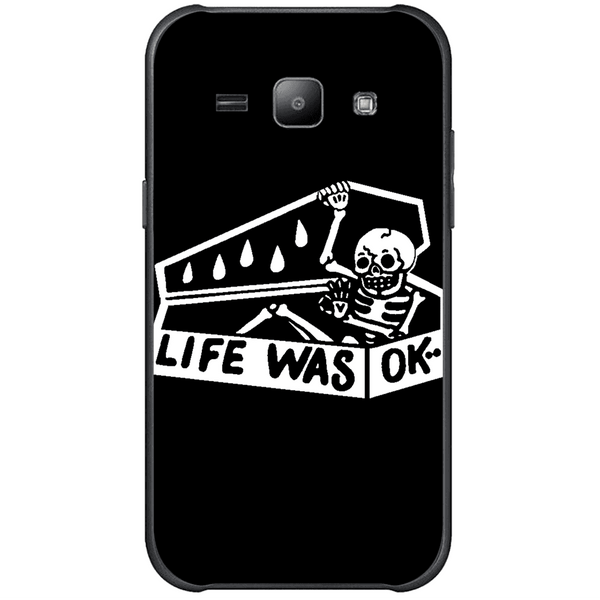 Phone Case Life Was Ok SAMSUNG Galaxy J1 Ace