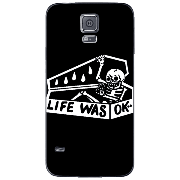 Phone Case Life Was Ok SAMSUNG Galaxy S5