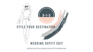 STYLE YOUR DESTINATION | WEDDING OUTFIT EDIT