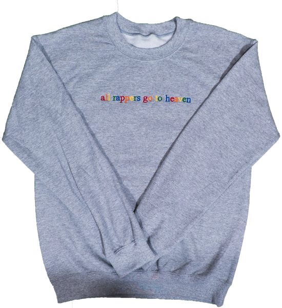 """All Rappers Go To Heaven"" Grey Crewneck"