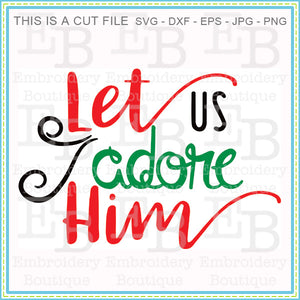 Let Us Adore Him SVG - embroidery-boutique