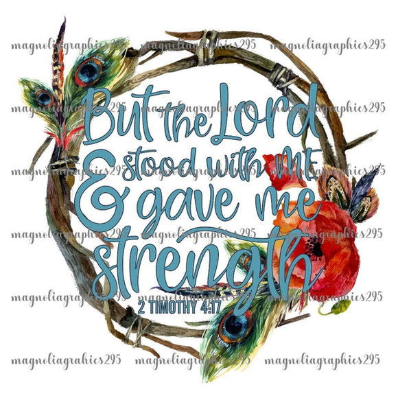 But the Lord stood with me and gave me strength 2 Timothy 4:17 Printable Design PNG, Printable