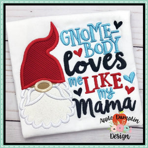 Gnome-body Loves Me Like My Mama Applique Design - embroidery-boutique