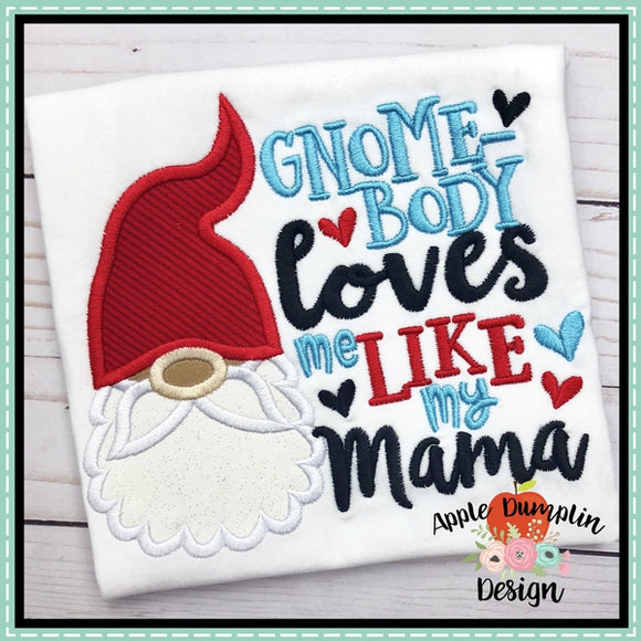 Gnome-body Loves Me Like My Mama Applique Design