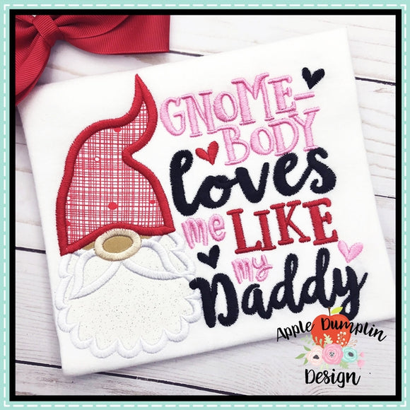 Gnome-body Loves Me Like My Daddy Applique Design - embroidery-boutique