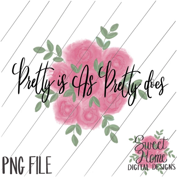 Pretty Is As Pretty Does with Floral Background PNG Printable