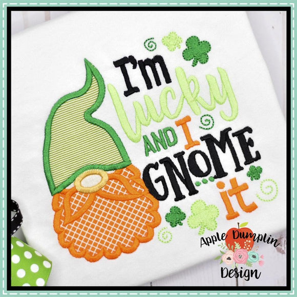 I'm Lucky and I Gnome it Applique Design
