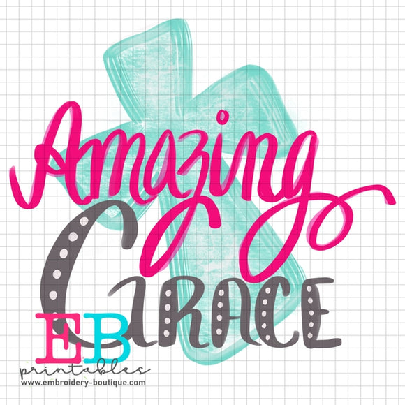 Amazing Grace Printable Design PNG - Embroidery Boutique