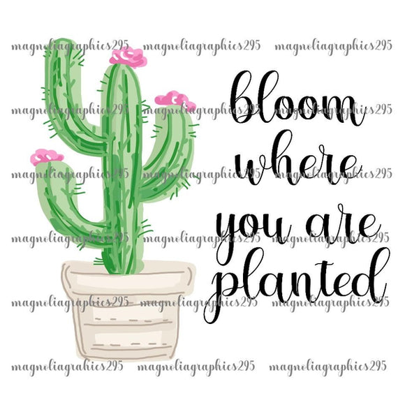 Bloom where you are planted Printable Design PNG, Printable