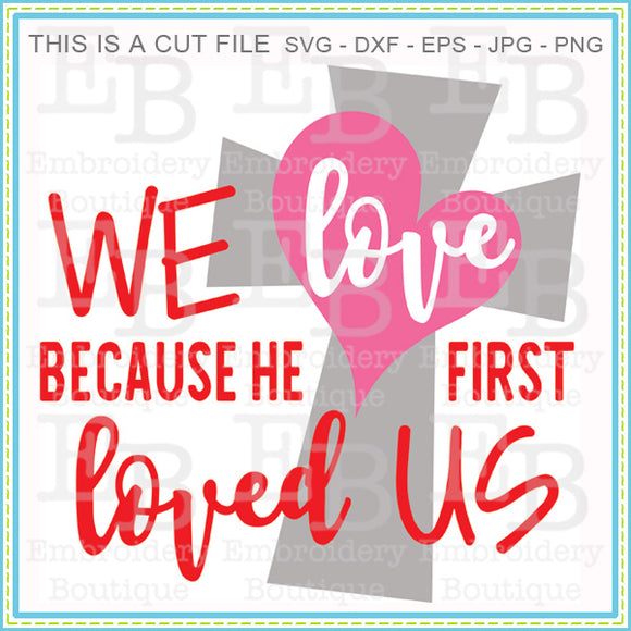 Because He First Loved Us SVG, SVG Cut Files