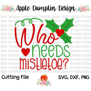 Who Needs Mistletoe SVG - embroidery-boutique