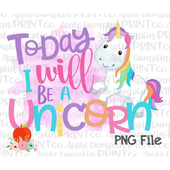 Today I Will Be a Unicorn Watercolor Printable Design PNG