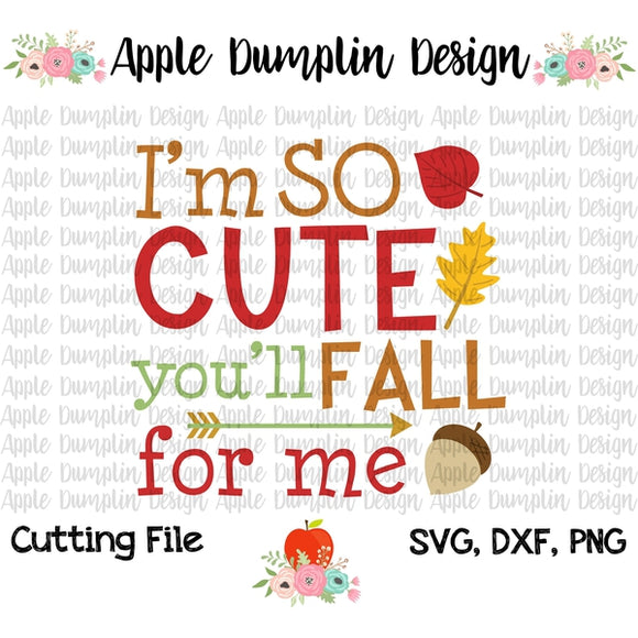 I'm So Cute You'll Fall For Me SVG - embroidery-boutique
