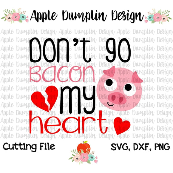 Don't Go Bacon My Heart SVG - embroidery-boutique