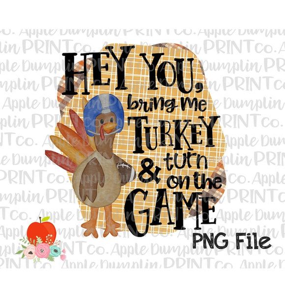 Hey You Bring me Turkey and Turn on the Game Printable Design PNG - embroidery-boutique