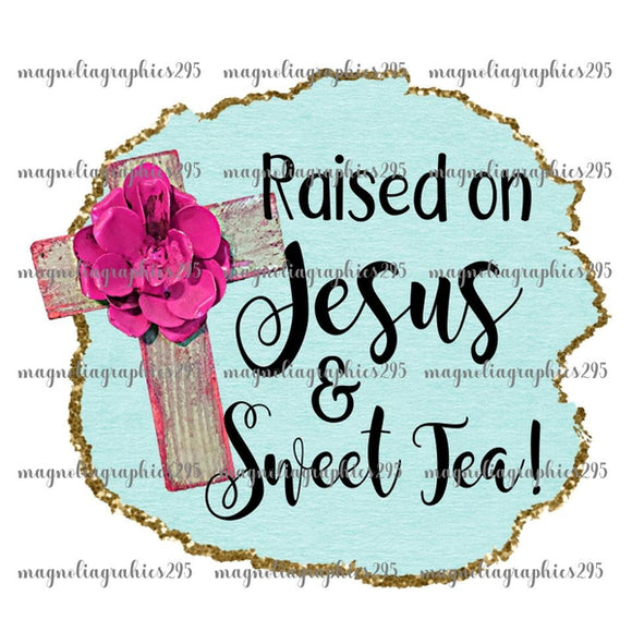 Raised on Jesus and Sweet Tea Printable Design PNG, Printable