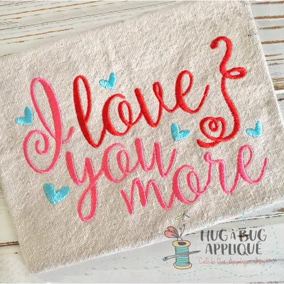 I Love You More Embroidery Design, Embroidery