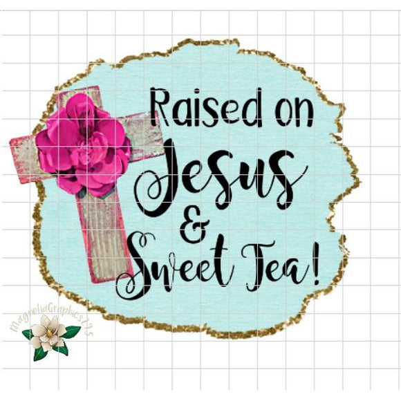 Raised on Sweet Tea and Jesus Printable Design - embroidery-boutique