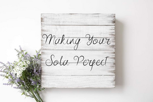 Making Your Sola Perfect