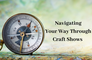 Navigating Your Way Through Craft Shows