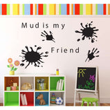 Mud is my friend:Wall Art StickerEndlessPrintsUK