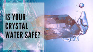Is your crystal water safe? Crystals you CAN and CAN'T put in water