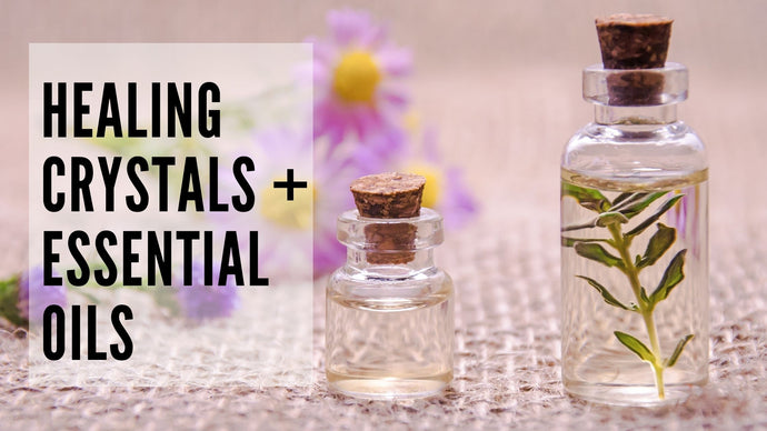 Best crystals + essential oils combinations