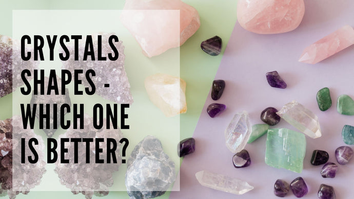 Crystal Shapes - Which one is better?