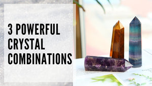3 Powerful Crystal Combinations