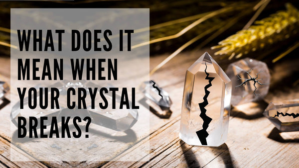 What does it mean when your crystal cracks or breaks?