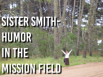 Sister Smith- Humor in the Mission Field